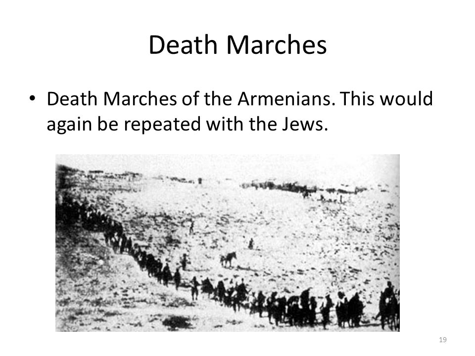Death Marches Death Marches of the Armenians. This would again be repeated with the Jews.