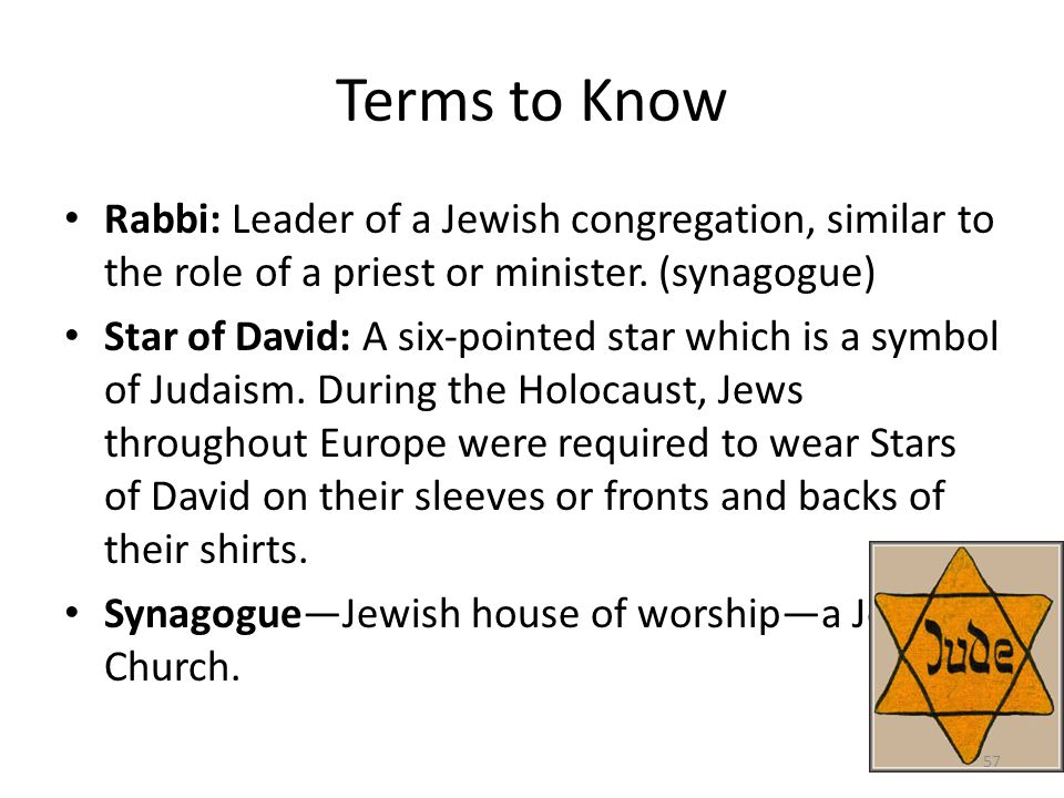Terms to Know Rabbi: Leader of a Jewish congregation, similar to the role of a priest or minister. (synagogue)