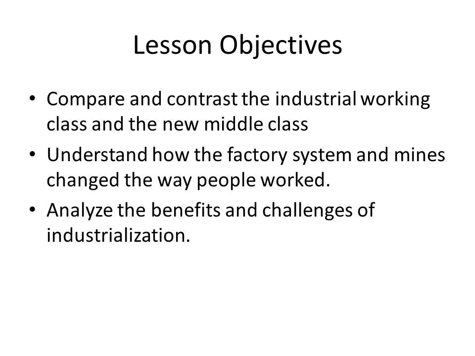 Lesson Objectives Compare and contrast the industrial working class and the new middle class.