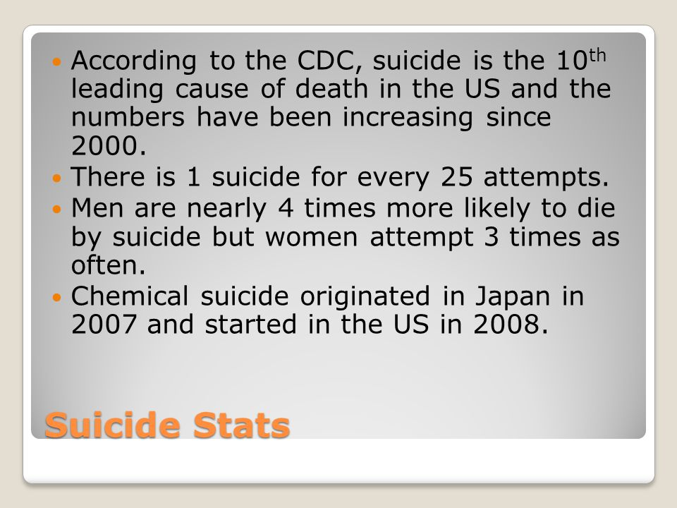 According to the CDC, suicide is the 10th leading cause of death in the US and the numbers have been increasing since 2000.