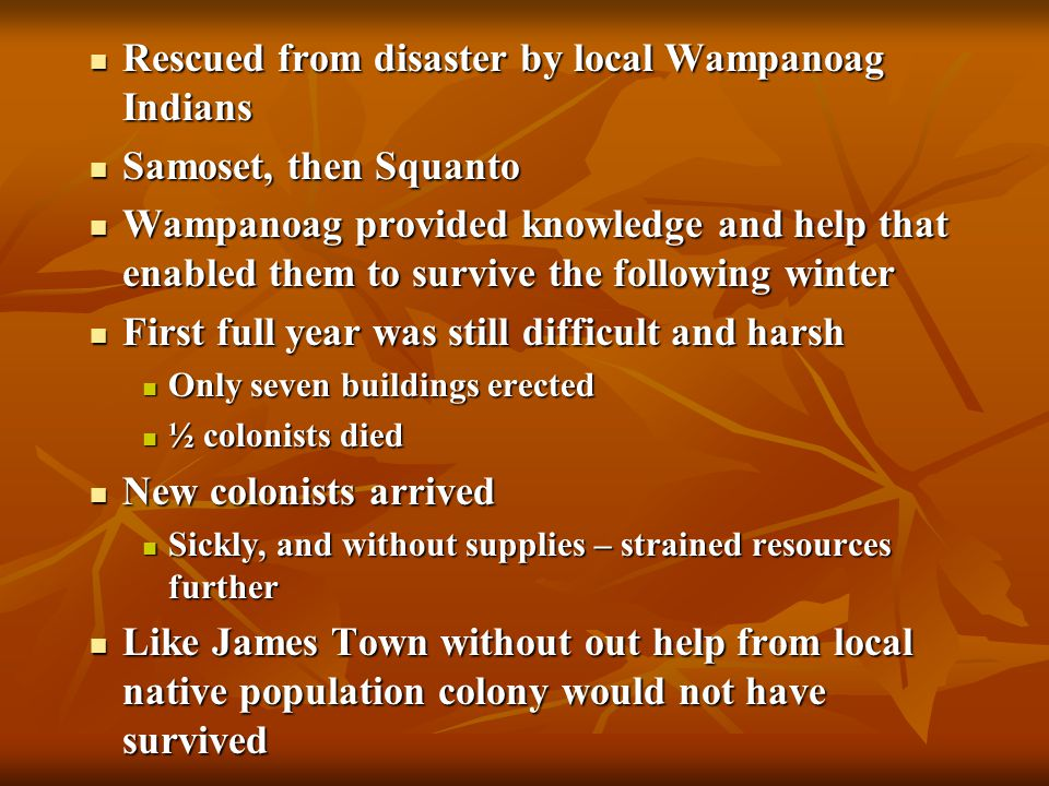 Rescued from disaster by local Wampanoag Indians Samoset, then Squanto
