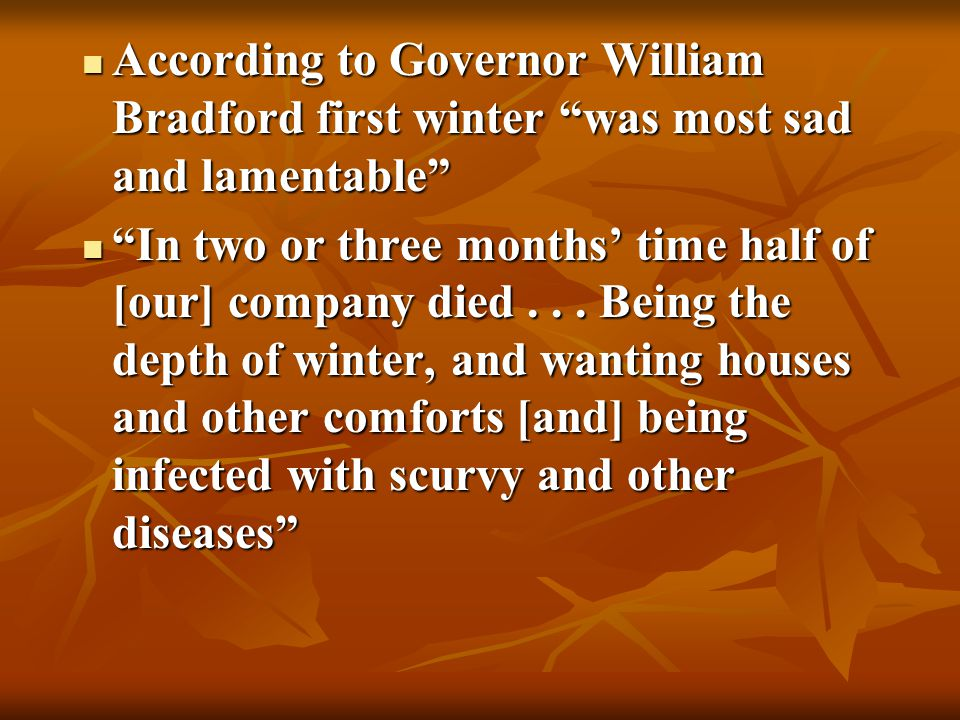 According to Governor William Bradford first winter was most sad and lamentable