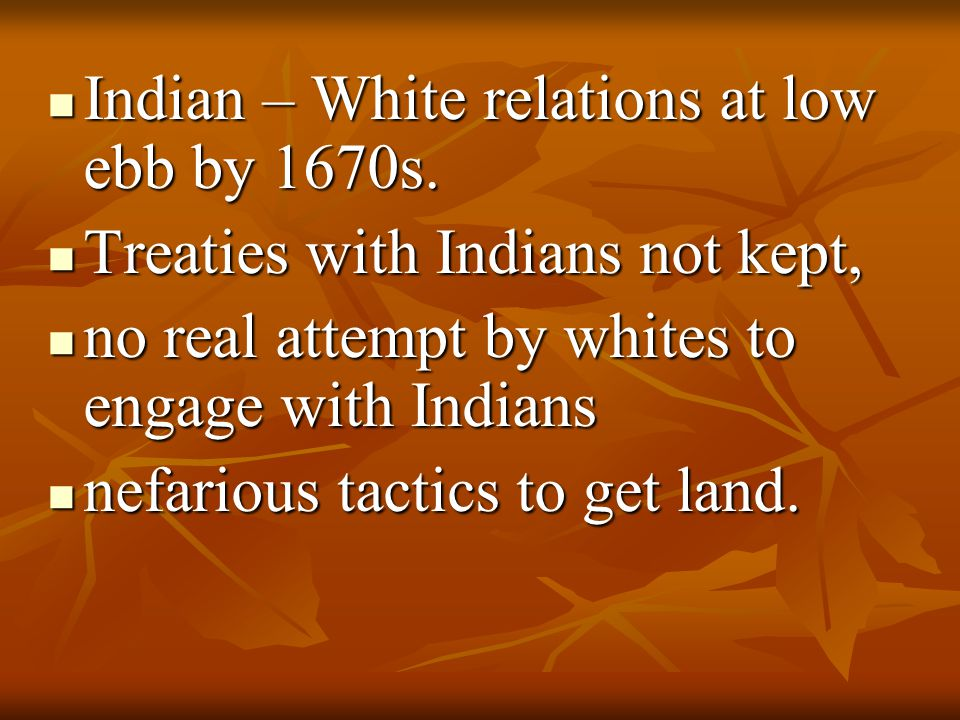 Indian – White relations at low ebb by 1670s.