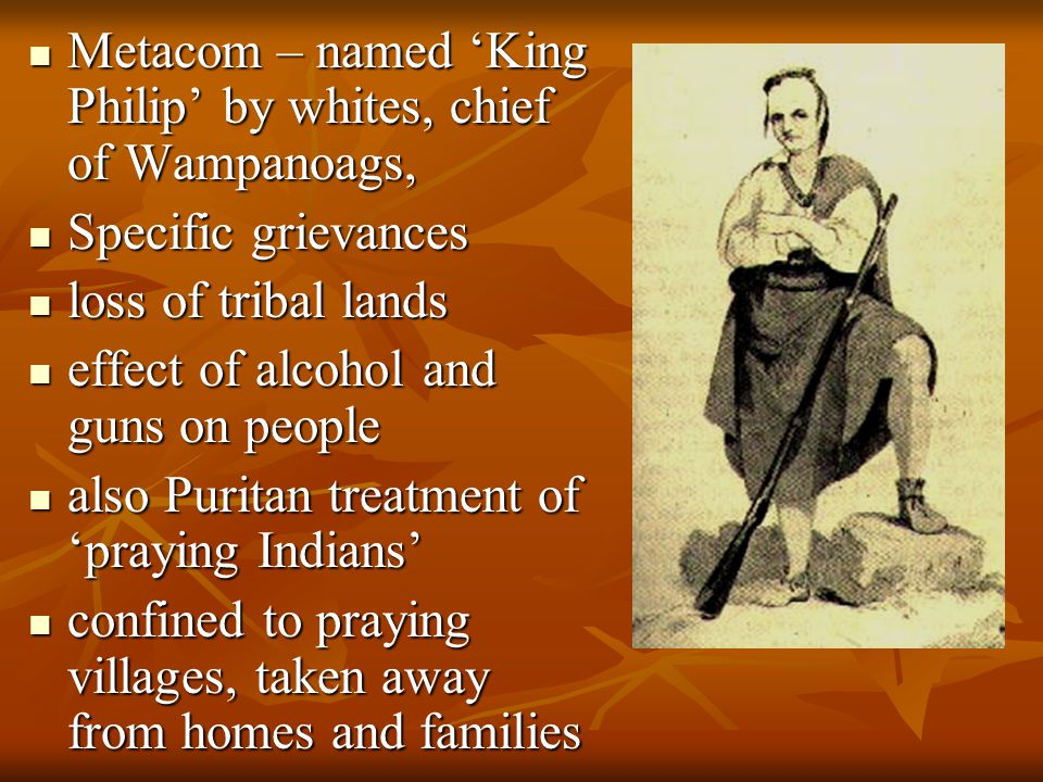 Metacom – named 'King Philip' by whites, chief of Wampanoags,