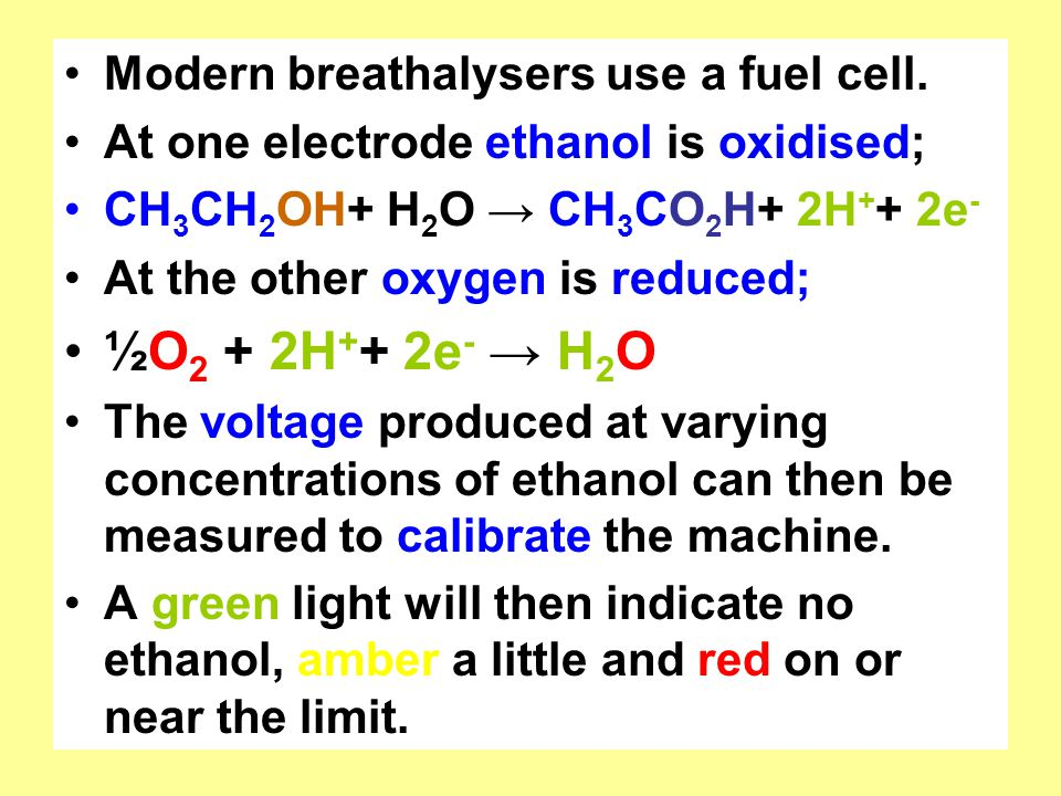 ½O2 + 2H++ 2e- → H2O Modern breathalysers use a fuel cell.