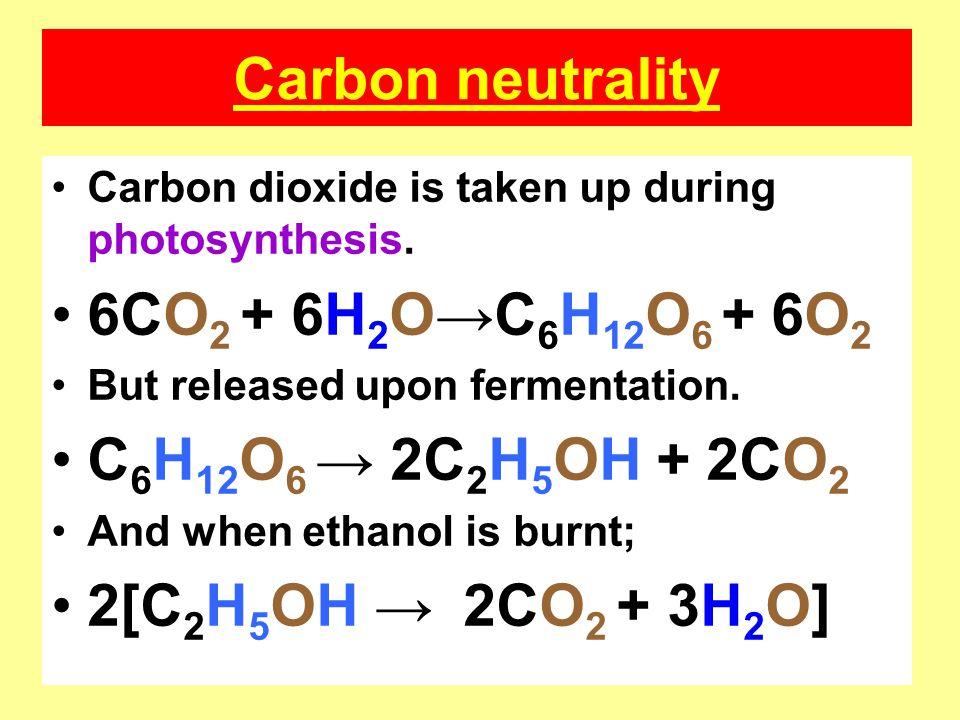 Carbon neutrality 6CO2 + 6H2O→C6H12O6 + 6O2 C6H12O6 → 2C2H5OH + 2CO2