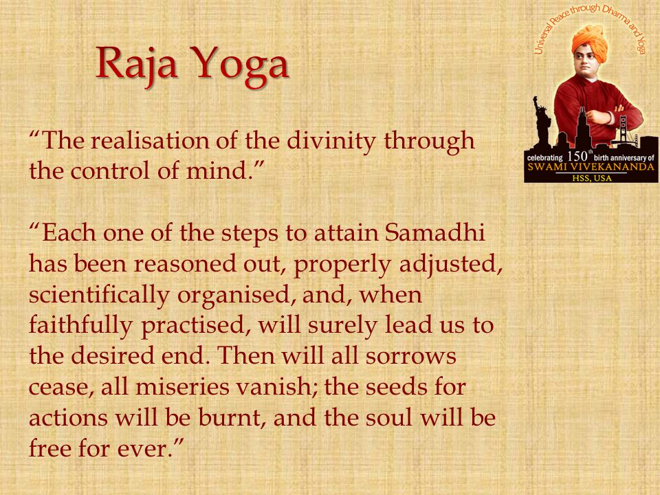 Raja Yoga The realisation of the divinity through the control of mind.