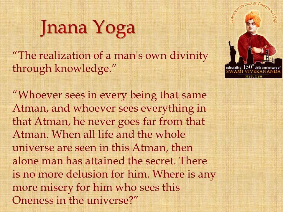 Jnana Yoga The realization of a man s own divinity through knowledge.