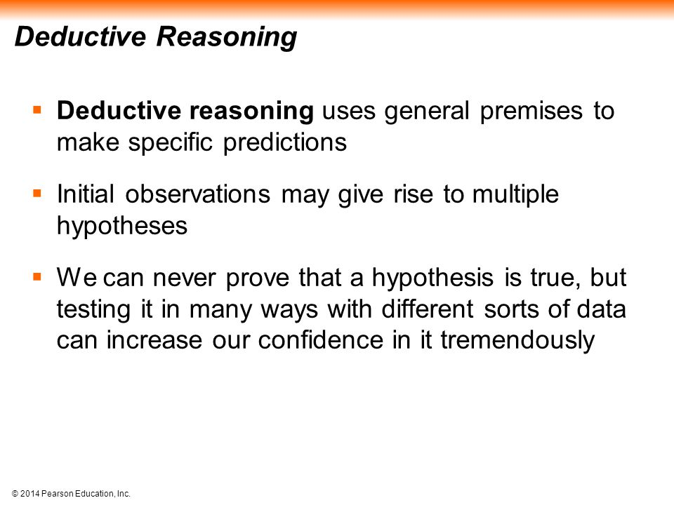 Deductive Reasoning Deductive reasoning uses general premises to make specific predictions.