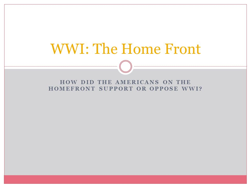 How did the americans on the homefront support or oppose wwi