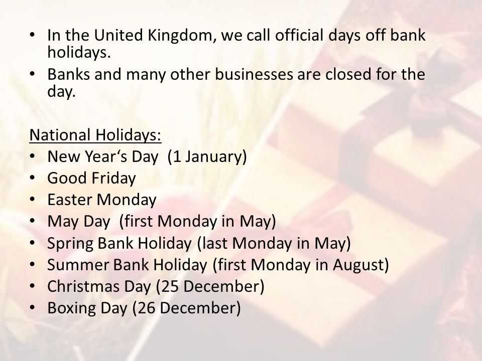 In the United Kingdom, we call official days off bank holidays.