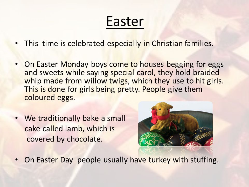 Easter This time is celebrated especially in Christian families.