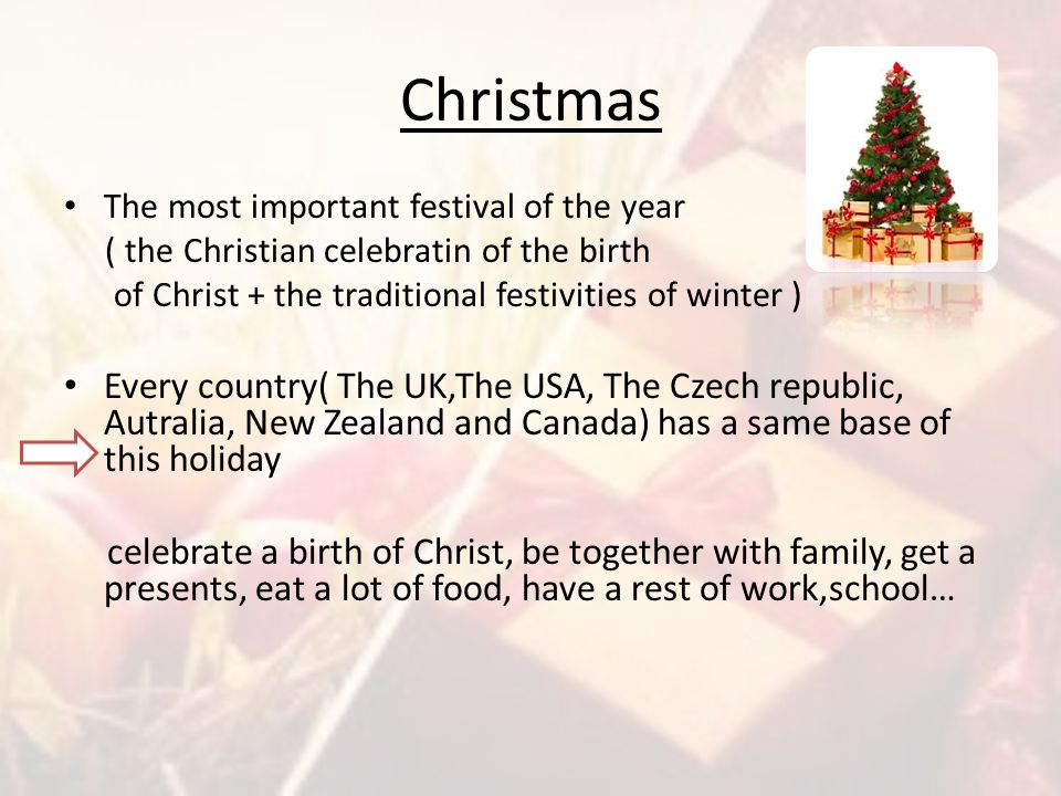 Christmas The most important festival of the year. ( the Christian celebratin of the birth. of Christ + the traditional festivities of winter )