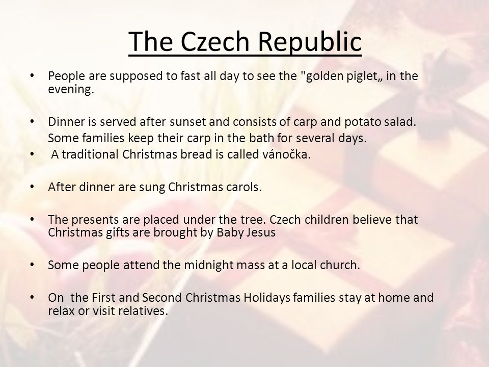 "The Czech Republic People are supposed to fast all day to see the golden piglet"" in the evening."