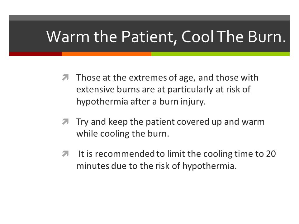 Warm the Patient, Cool The Burn.