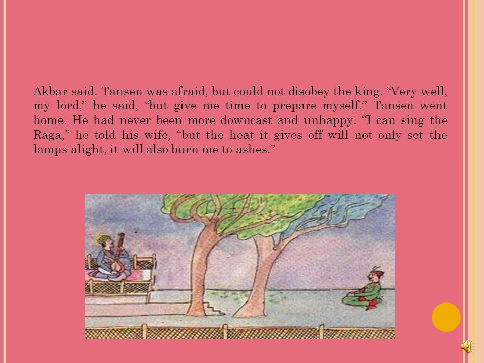 Akbar said. Tansen was afraid, but could not disobey the king