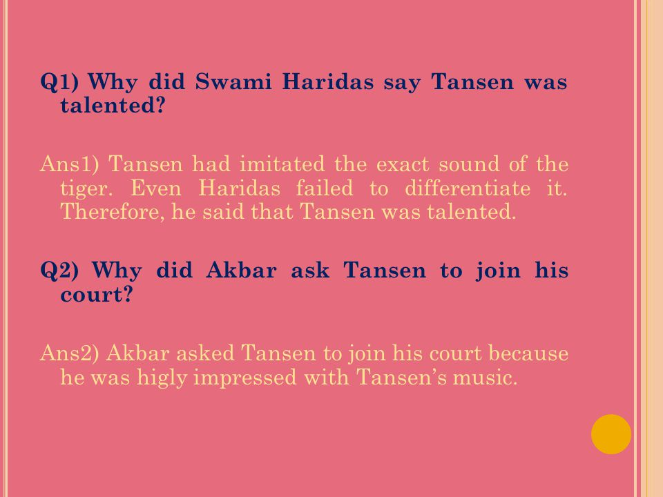 Q1) Why did Swami Haridas say Tansen was talented
