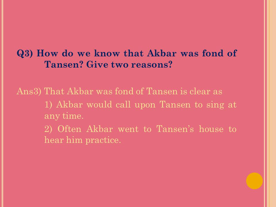 Q3) How do we know that Akbar was fond of Tansen. Give two reasons