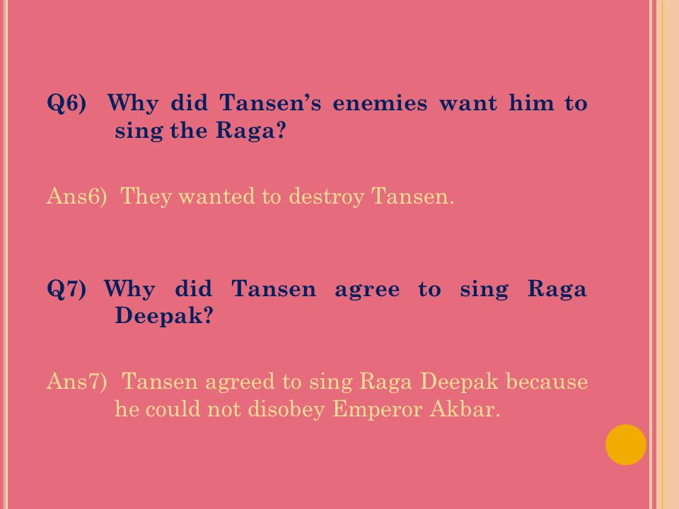 Q6) Why did Tansen's enemies want him to sing the Raga