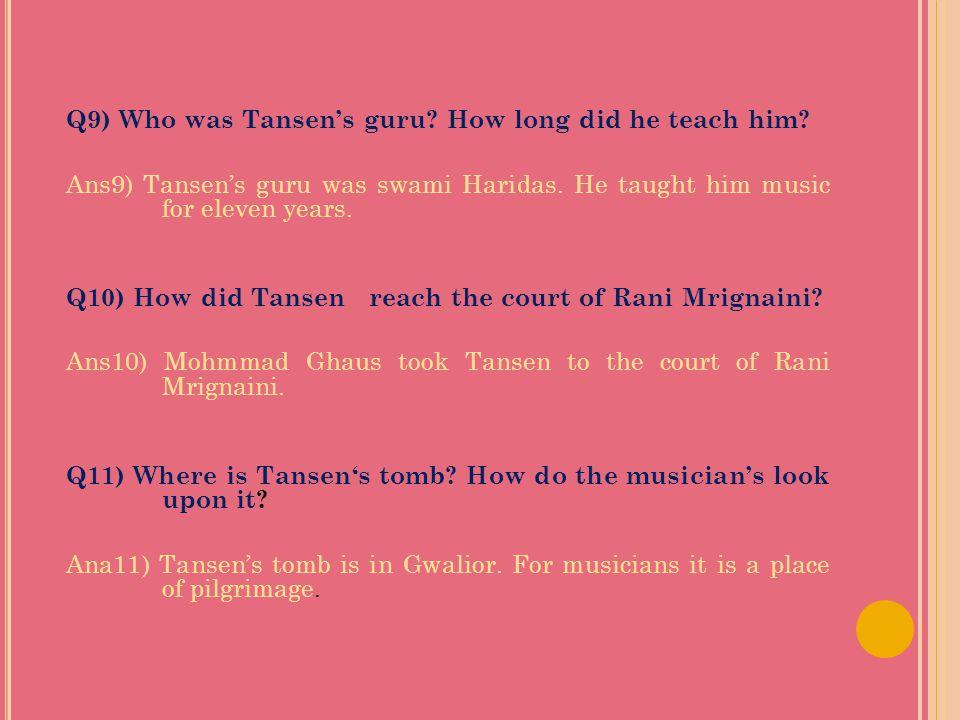 Q9) Who was Tansen's guru. How long did he teach him