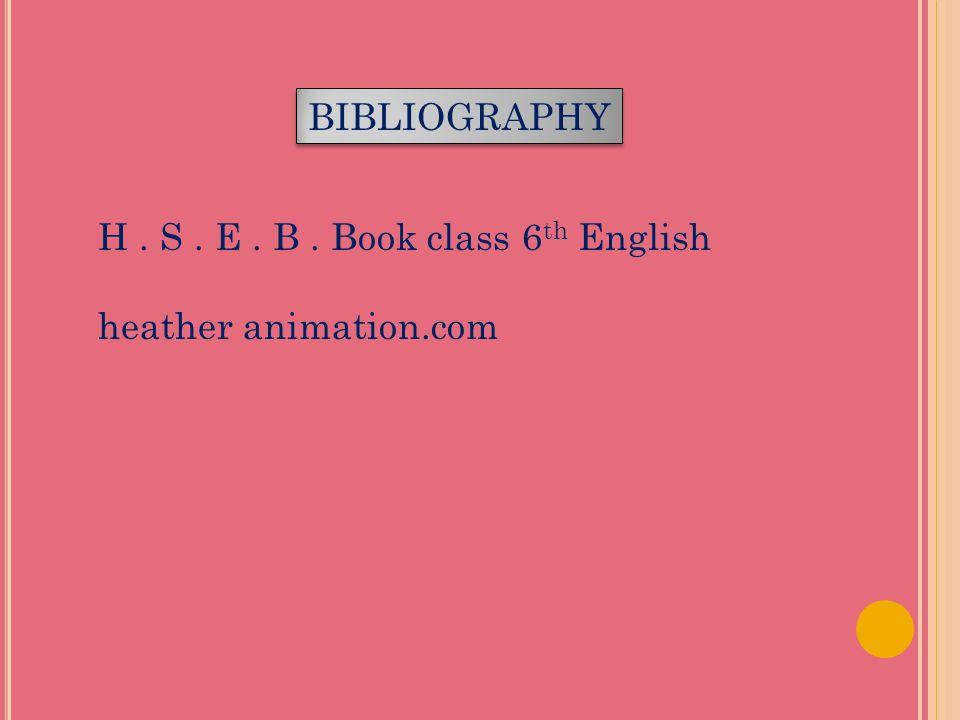 BIBLIOGRAPHY H . S . E . B . Book class 6th English heather animation.com