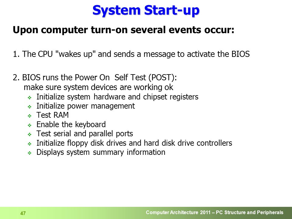 System Start-up Upon computer turn-on several events occur:
