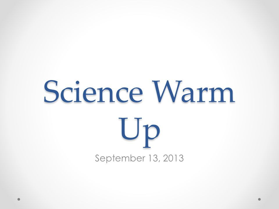Science Warm Up September 13, 2013
