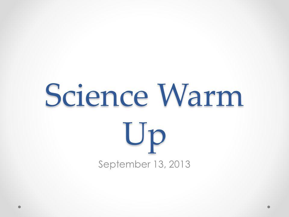 Science Warm Up September 13, 2013