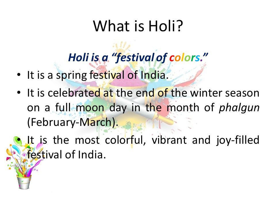 Holi is a festival of colors.