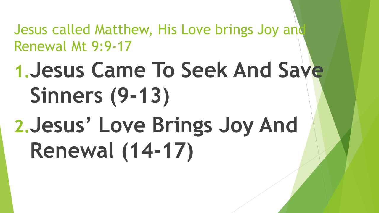 Jesus called Matthew, His Love brings Joy and Renewal Mt 9:9-17