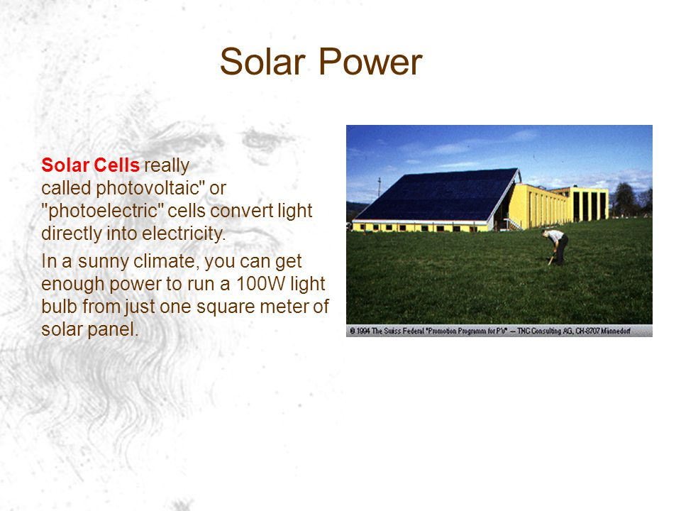 Solar Power Solar Cells really called photovoltaic or photoelectric cells convert light directly into electricity.
