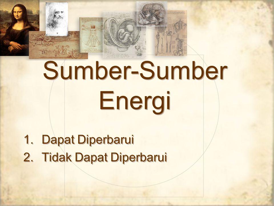 Sumber-Sumber Energi Dapat Diperbarui Tidak Dapat Diperbarui
