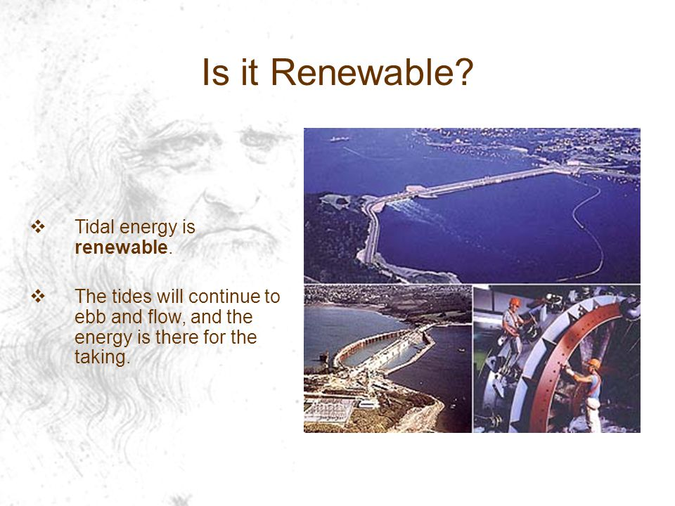 Is it Renewable Tidal energy is renewable.