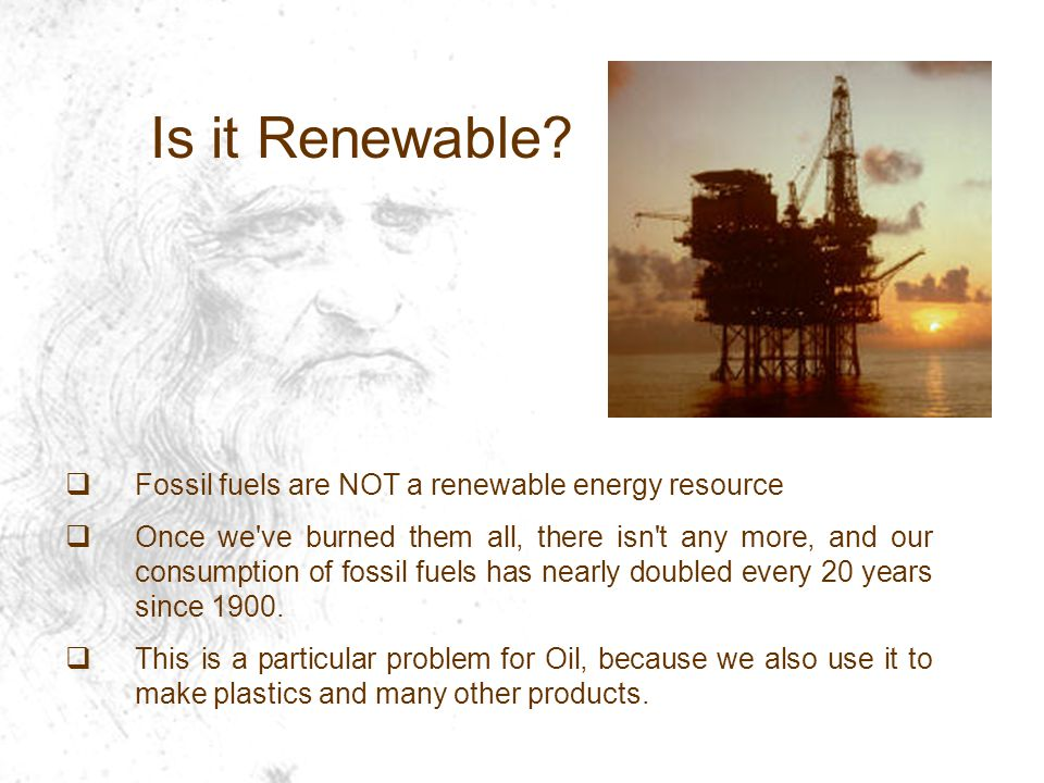 Is it Renewable Fossil fuels are NOT a renewable energy resource