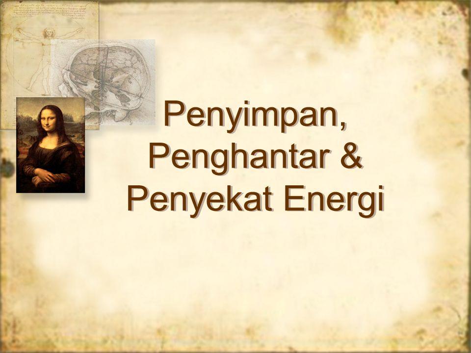 Penyimpan, Penghantar & Penyekat Energi