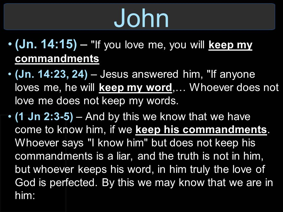 John (Jn. 14:15) – If you love me, you will keep my commandments