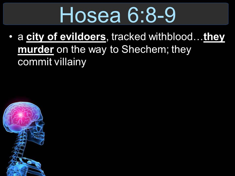 Hosea 6:8-9 a city of evildoers, tracked withblood…they murder on the way to Shechem; they commit villainy.