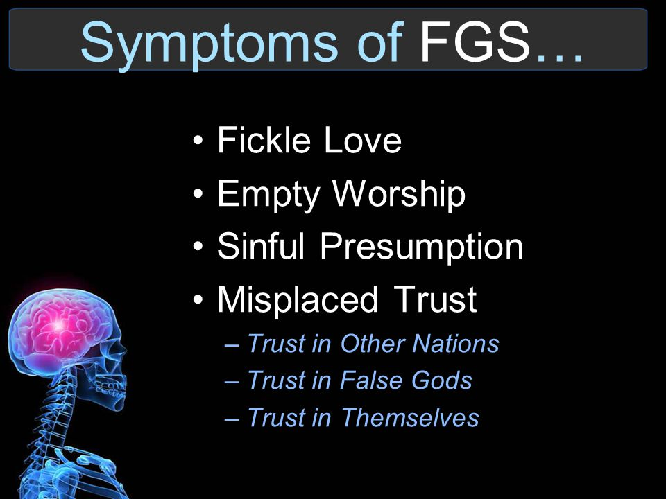 Symptoms of FGS… Fickle Love Empty Worship Sinful Presumption