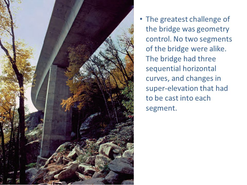 The greatest challenge of the bridge was geometry control