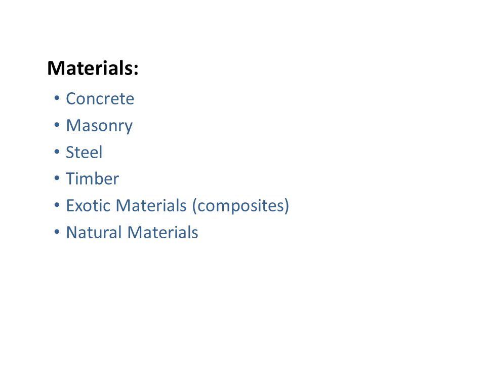 Materials: Concrete Masonry Steel Timber Exotic Materials (composites)