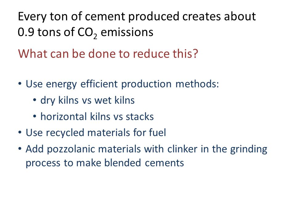 Every ton of cement produced creates about 0.9 tons of CO2 emissions