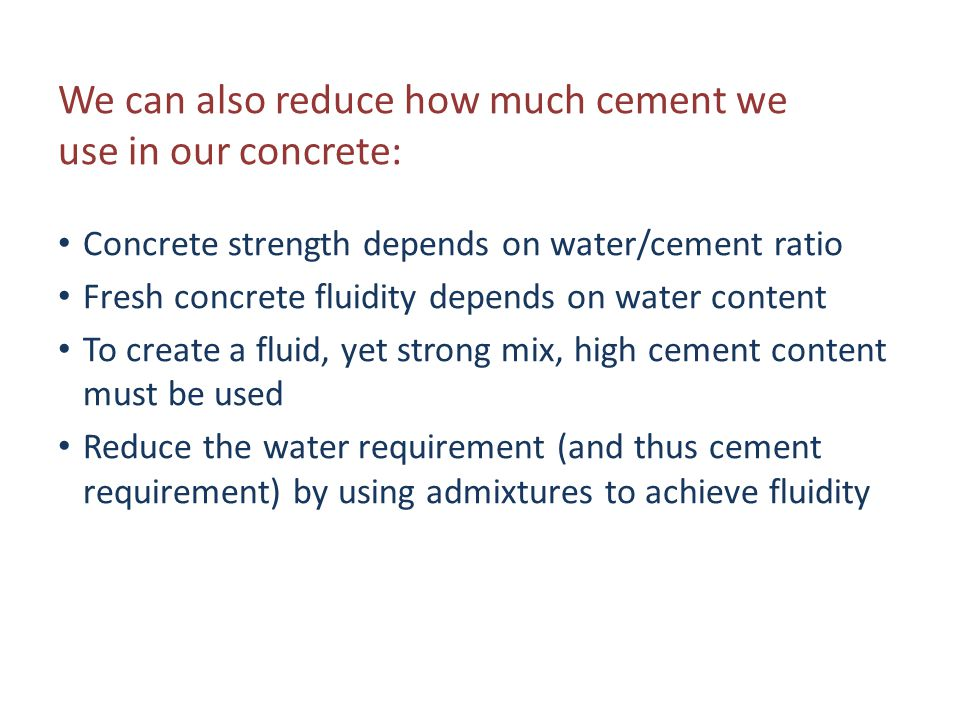 We can also reduce how much cement we use in our concrete: