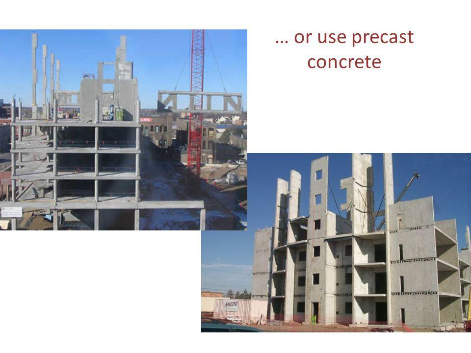 … or use precast concrete