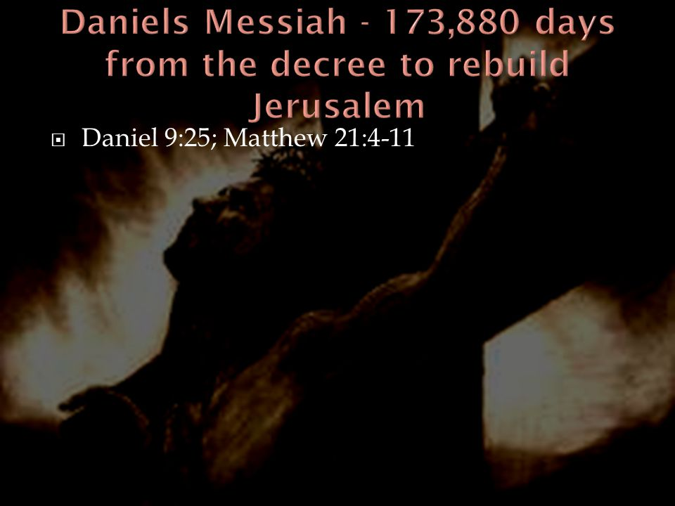 Daniels Messiah - 173,880 days from the decree to rebuild Jerusalem
