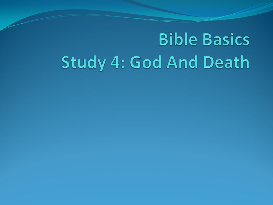 Bible Basics Study 4: God And Death