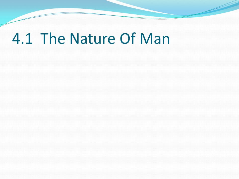 4.1 The Nature Of Man
