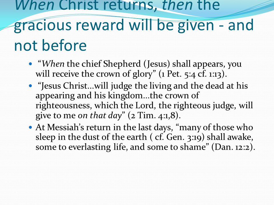 When Christ returns, then the gracious reward will be given - and not before