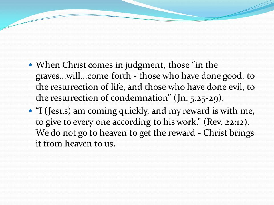 When Christ comes in judgment, those in the graves. will