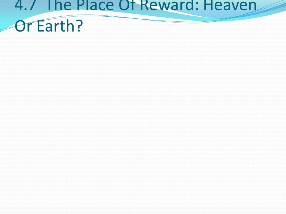 4.7 The Place Of Reward: Heaven Or Earth