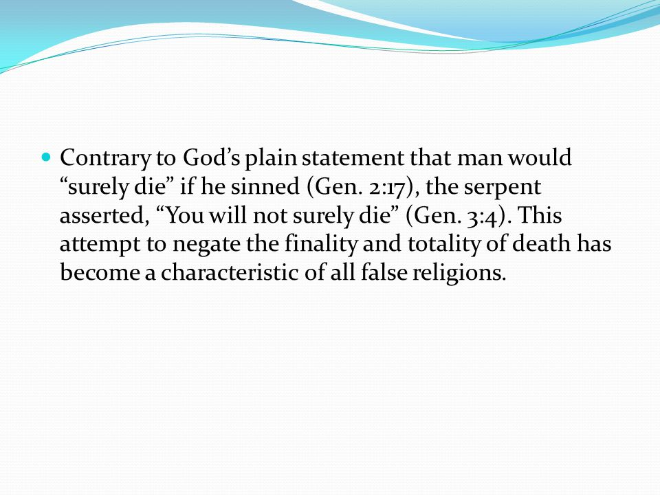 Contrary to God's plain statement that man would surely die if he sinned (Gen.